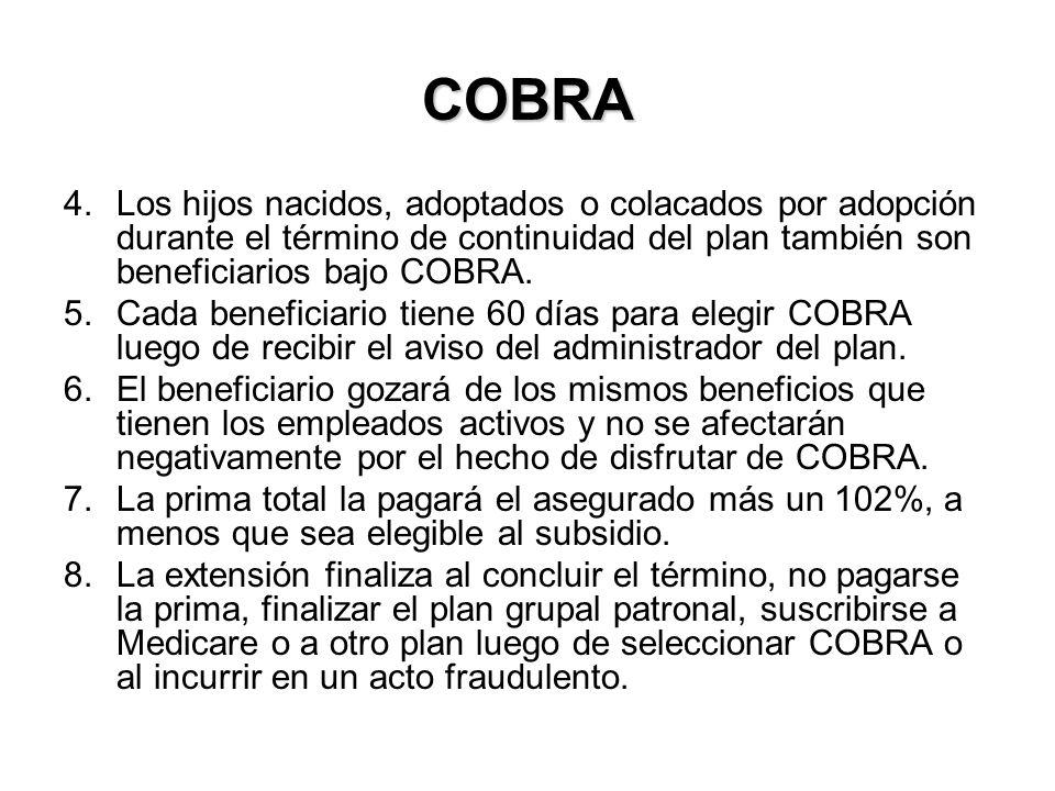 COBRA 4.Los hijos nacidos, adoptados o colacados por adopción durante el término de continuidad del plan también son beneficiarios bajo COBRA.