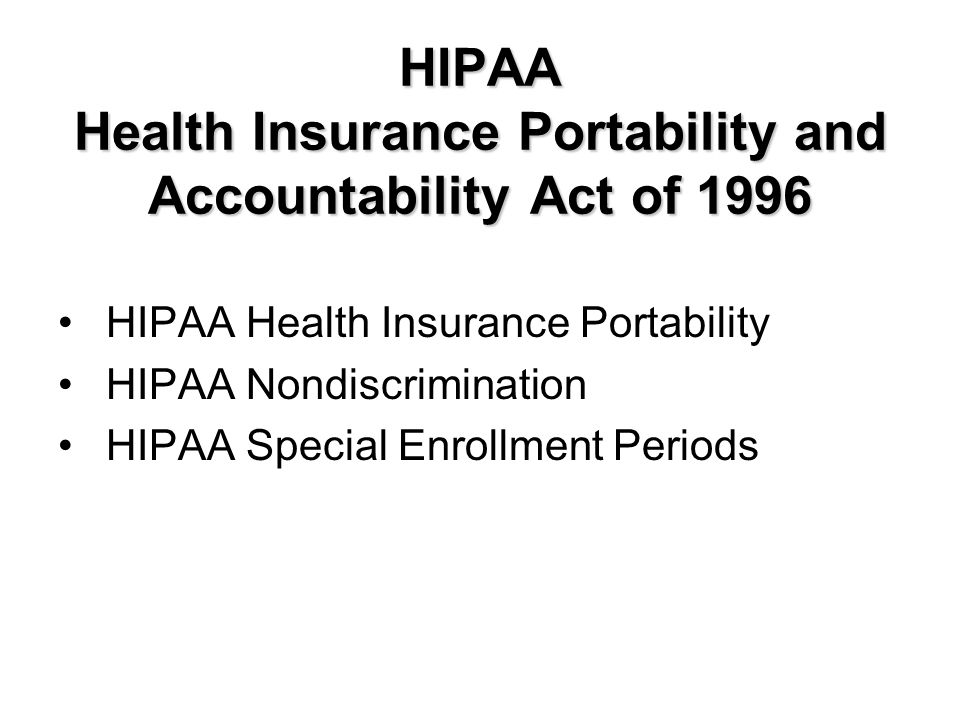 HIPAA Health Insurance Portability and Accountability Act of 1996 HIPAA Health Insurance Portability HIPAA Nondiscrimination HIPAA Special Enrollment