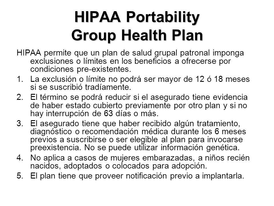 HIPAA Portability Group Health Plan HIPAA permite que un plan de salud grupal patronal imponga exclusiones o límites en los beneficios a ofrecerse por condiciones pre-existentes.