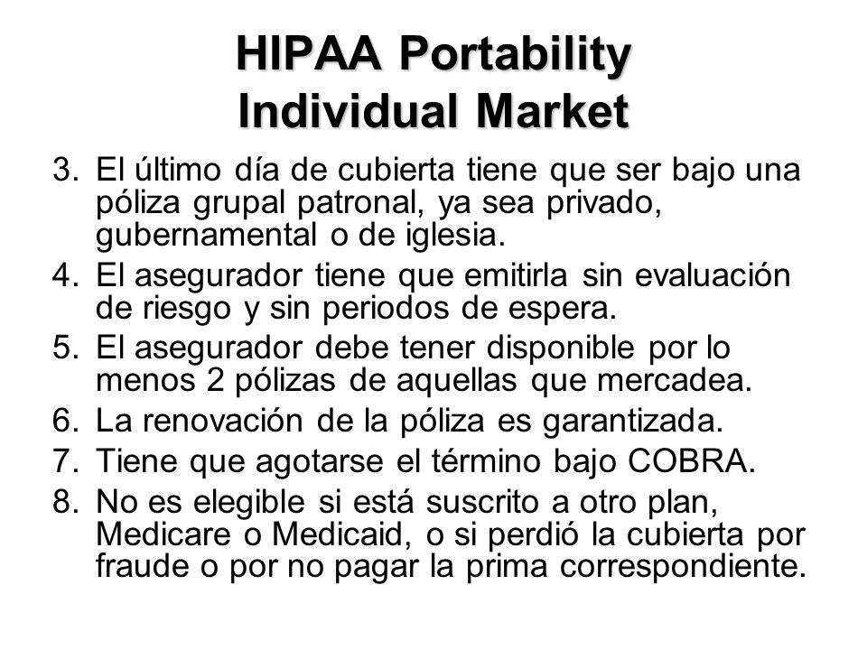 HIPAA Portability Individual Market 3.El último día de cubierta tiene que ser bajo una póliza grupal patronal, ya sea privado, gubernamental o de iglesia.