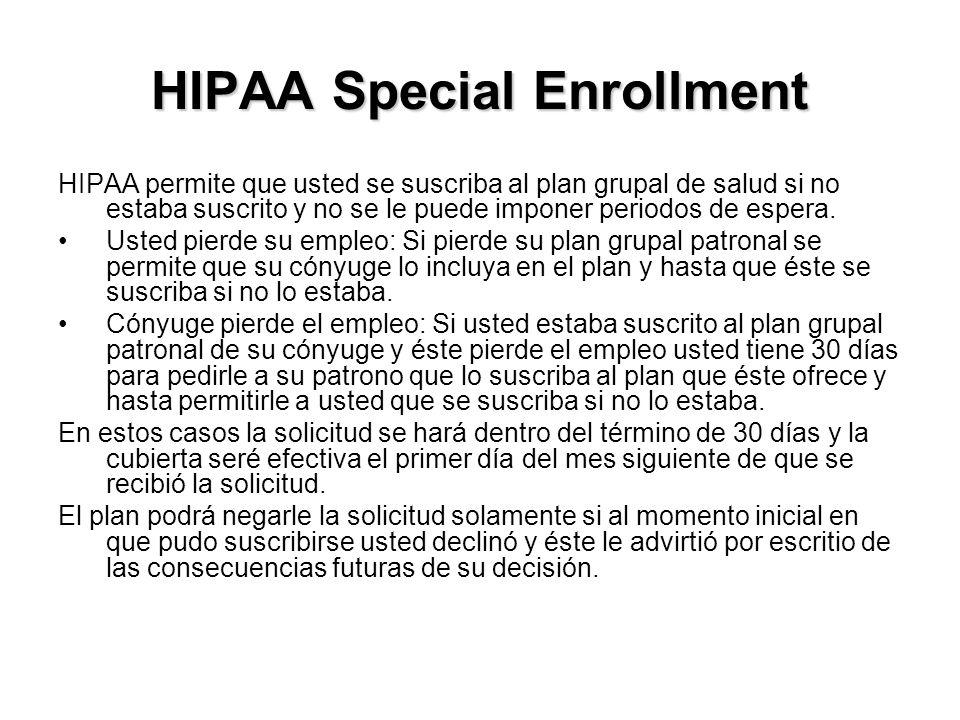 HIPAA Special Enrollment HIPAA permite que usted se suscriba al plan grupal de salud si no estaba suscrito y no se le puede imponer periodos de espera.