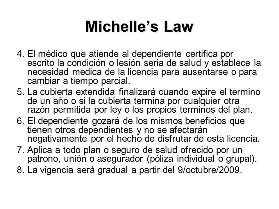 Michelles Law 4.El médico que atiende al dependiente certifica por escrito la condición o lesión seria de salud y establece la necesidad medica de la licencia para ausentarse o para cambiar a tiempo parcial.