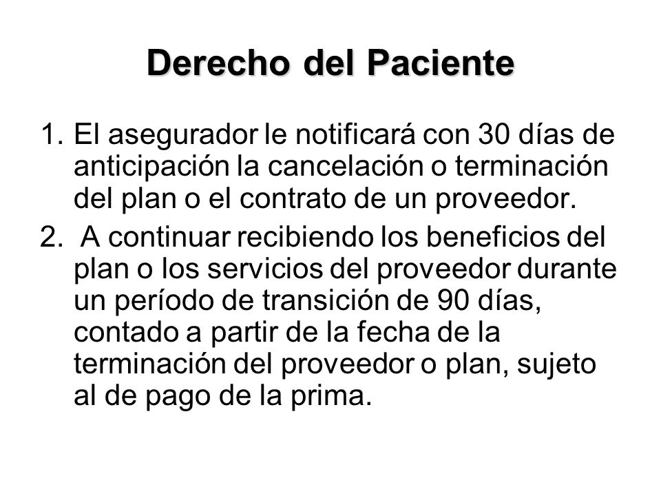 Derecho del Paciente 1.El asegurador le notificará con 30 días de anticipación la cancelación o terminación del plan o el contrato de un proveedor.