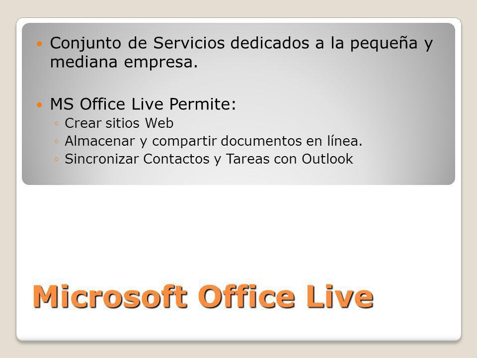 Conjunto de Servicios dedicados a la pequeña y mediana empresa. MS Office Live Permite: Crear sitios Web Almacenar y compartir documentos en línea. Si