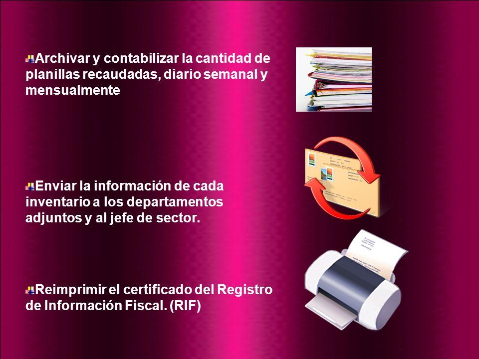 Archivar y contabilizar la cantidad de planillas recaudadas, diario semanal y mensualmente Enviar la información de cada inventario a los departamento
