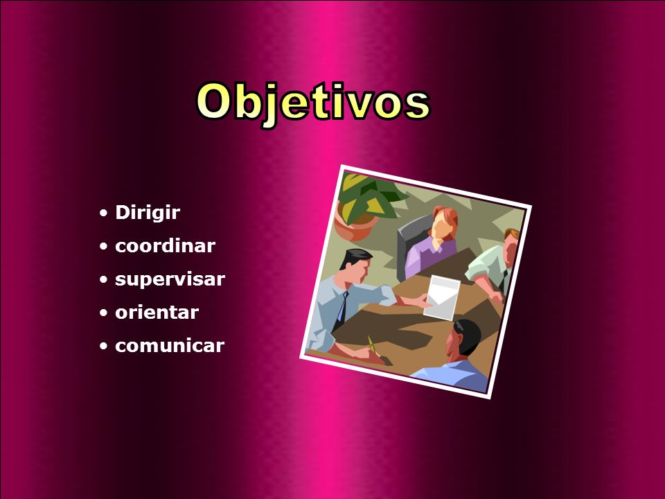 Dirigir coordinar supervisar orientar comunicar
