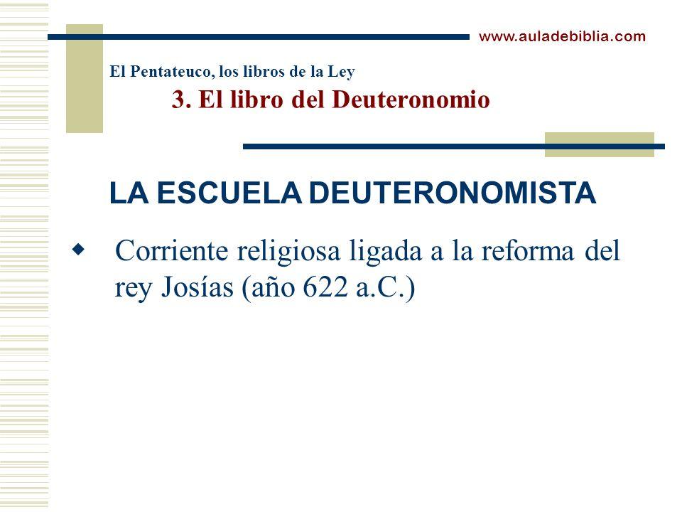 El Pentateuco, los libros de la Ley 3. El libro del Deuteronomio Corriente religiosa ligada a la reforma del rey Josías (año 622 a.C.) www.auladebibli