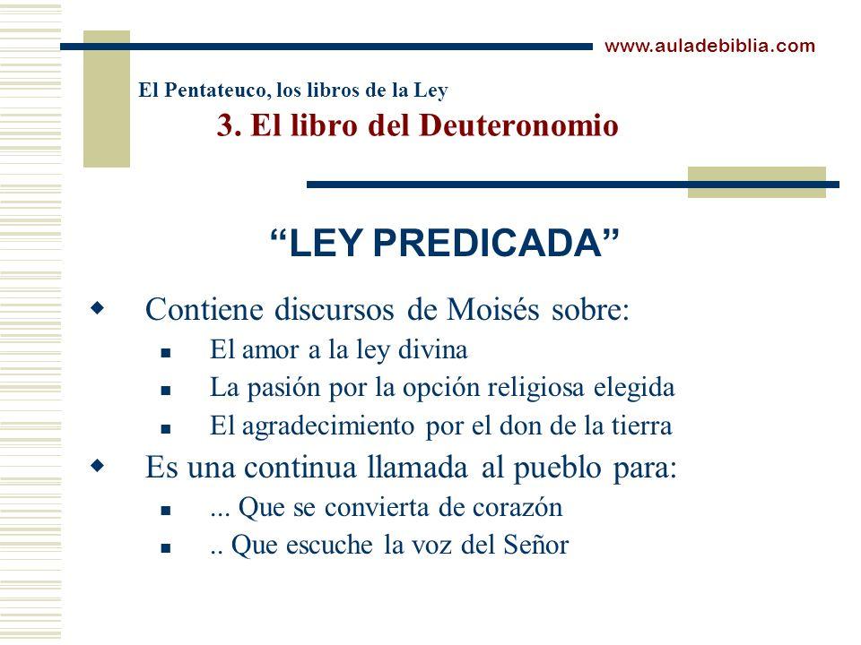 El Pentateuco, los libros de la Ley 3. El libro del Deuteronomio Contiene discursos de Moisés sobre: El amor a la ley divina La pasión por la opción r