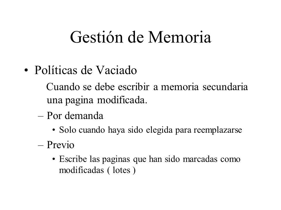 Gestión de Memoria Políticas de Vaciado Cuando se debe escribir a memoria secundaria una pagina modificada. –Por demanda Solo cuando haya sido elegida