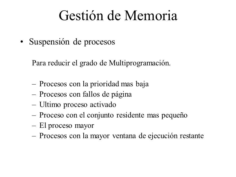 Gestión de Memoria Suspensión de procesos Para reducir el grado de Multiprogramación. –Procesos con la prioridad mas baja –Procesos con fallos de pági
