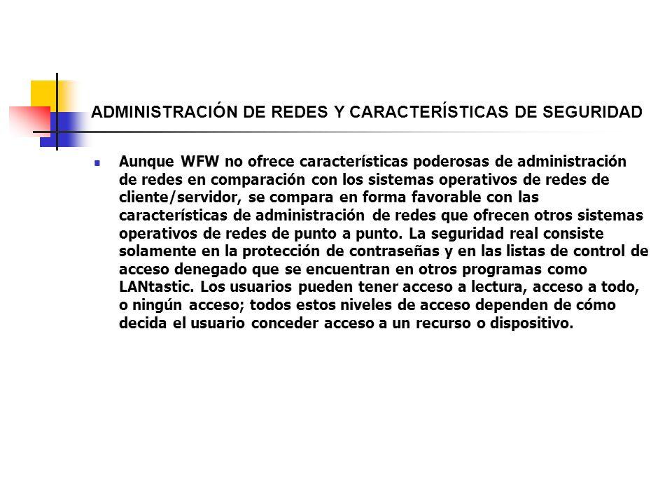 ADMINISTRACIÓN DE REDES Y CARACTERÍSTICAS DE SEGURIDAD Aunque WFW no ofrece características poderosas de administración de redes en comparación con lo