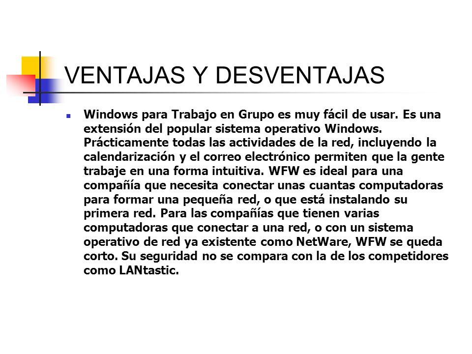 VENTAJAS Y DESVENTAJAS Windows para Trabajo en Grupo es muy fácil de usar. Es una extensión del popular sistema operativo Windows. Prácticamente todas