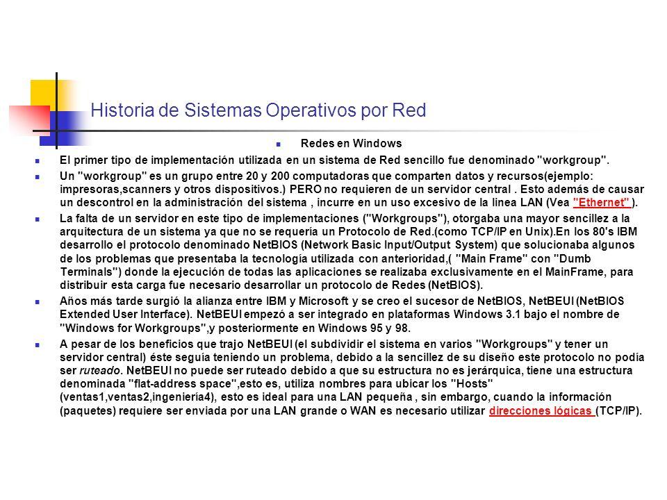 Historia de Sistemas Operativos por Red Redes en Windows El primer tipo de implementación utilizada en un sistema de Red sencillo fue denominado