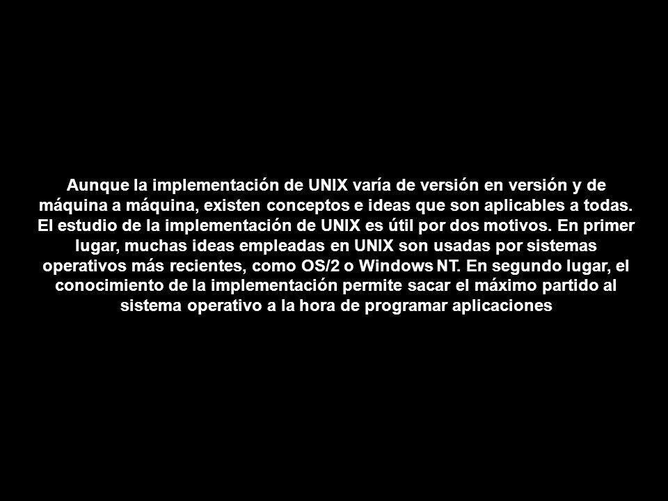 Aunque la implementación de UNIX varía de versión en versión y de máquina a máquina, existen conceptos e ideas que son aplicables a todas. El estudio