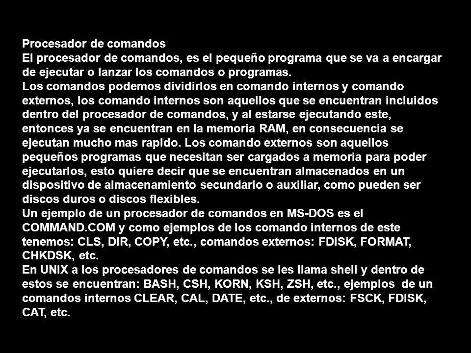 Procesador de comandos El procesador de comandos, es el pequeño programa que se va a encargar de ejecutar o lanzar los comandos o programas. Los coman