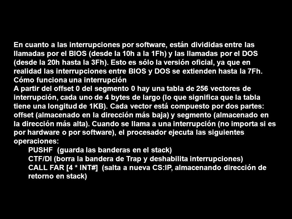 En cuanto a las interrupciones por software, están divididas entre las llamadas por el BIOS (desde la 10h a la 1Fh) y las llamadas por el DOS (desde l