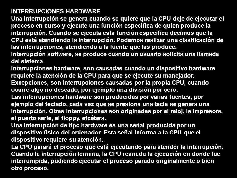 INTERRUPCIONES HARDWARE Una interrupción se genera cuando se quiere que la CPU deje de ejecutar el proceso en curso y ejecute una función específica d