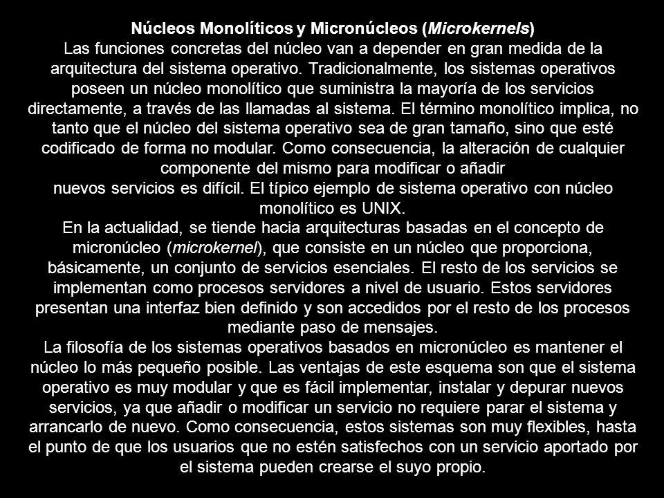 Núcleos Monolíticos y Micronúcleos (Microkernels) Las funciones concretas del núcleo van a depender en gran medida de la arquitectura del sistema oper
