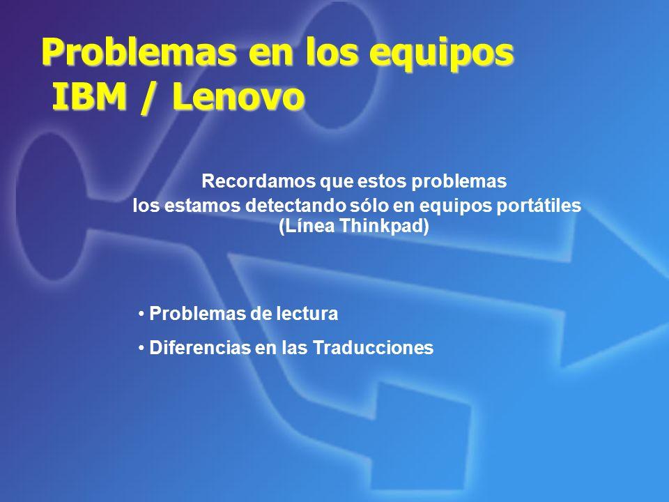 Problemas en los equipos IBM / Lenovo Problemas de lectura Diferencias en las Traducciones Recordamos que estos problemas los estamos detectando sólo