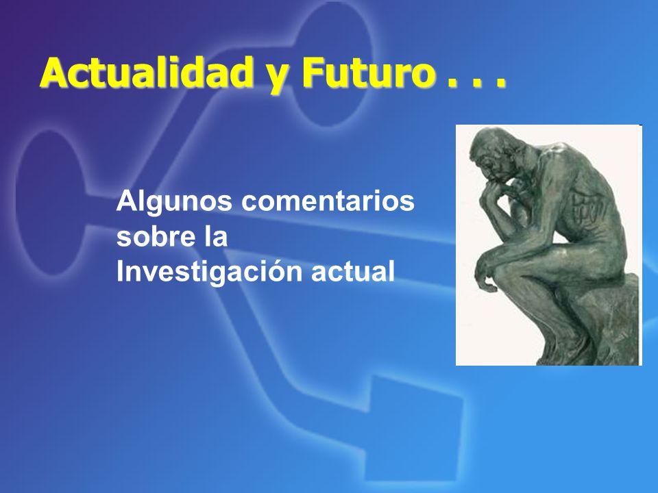 Actualidad y Futuro... Algunos comentarios sobre la Investigación actual