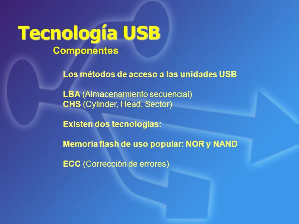 Tecnología USB Componentes Los métodos de acceso a las unidades USB LBA (Almacenamiento secuencial) CHS (Cylinder, Head, Sector) Existen dos tecnologí