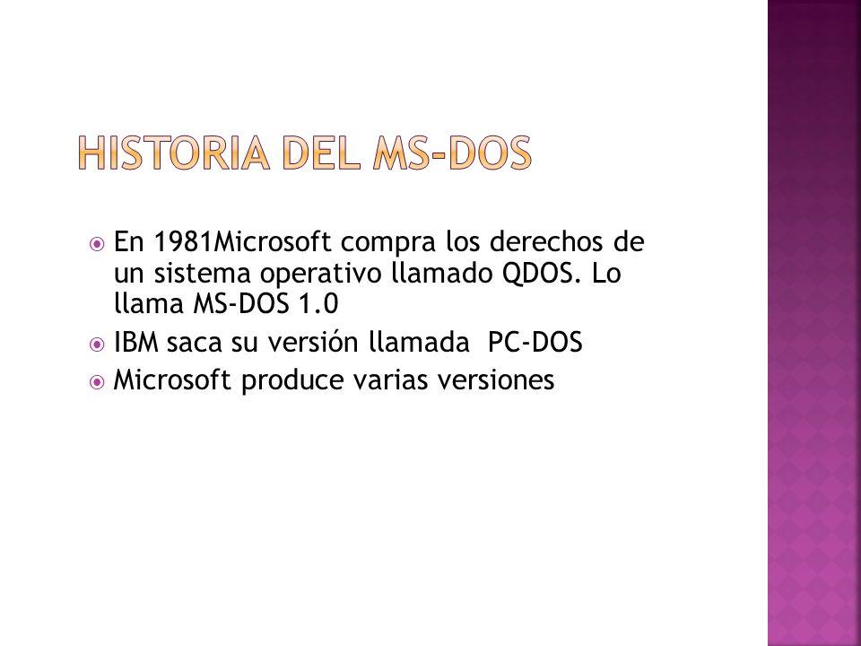 En 1981Microsoft compra los derechos de un sistema operativo llamado QDOS. Lo llama MS-DOS 1.0 IBM saca su versión llamada PC-DOS Microsoft produce va