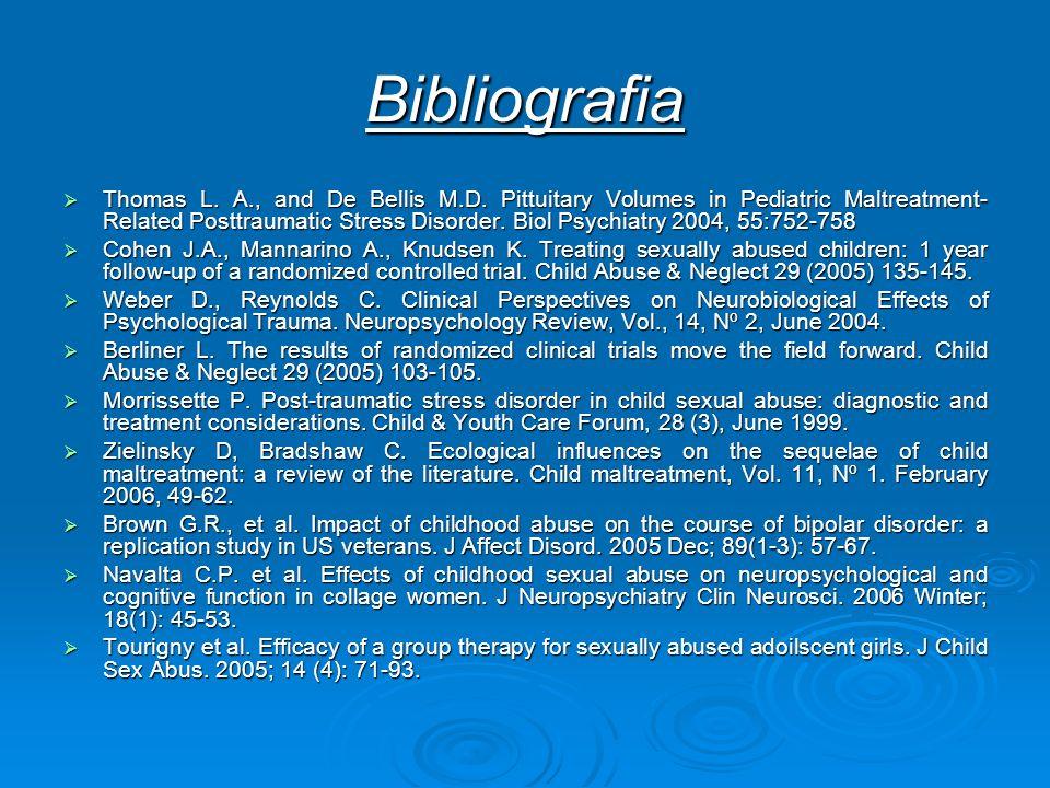 Bibliografia Thomas L. A., and De Bellis M.D. Pittuitary Volumes in Pediatric Maltreatment- Related Posttraumatic Stress Disorder. Biol Psychiatry 200