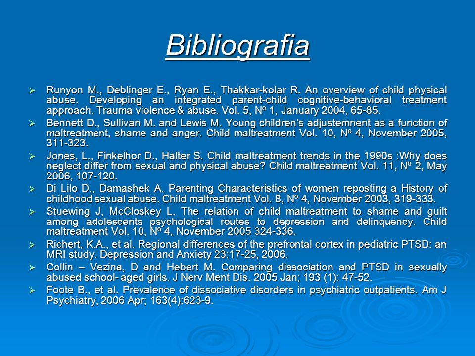 Bibliografia Runyon M., Deblinger E., Ryan E., Thakkar-kolar R. An overview of child physical abuse. Developing an integrated parent-child cognitive-b
