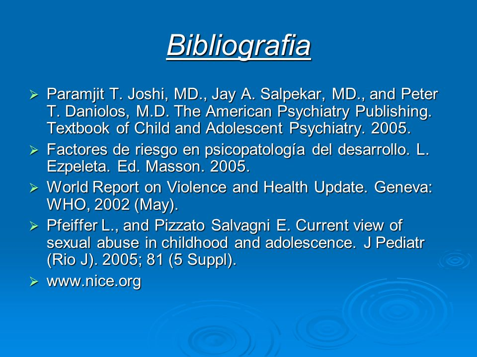 Bibliografia Paramjit T. Joshi, MD., Jay A. Salpekar, MD., and Peter T. Daniolos, M.D. The American Psychiatry Publishing. Textbook of Child and Adole
