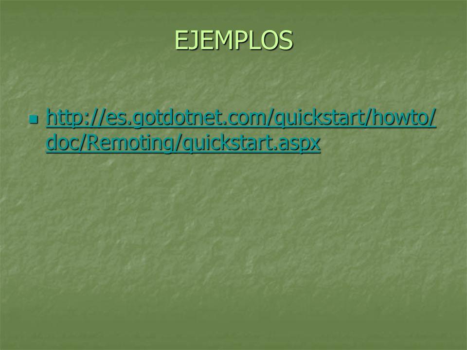 EJEMPLOS http://es.gotdotnet.com/quickstart/howto/ doc/Remoting/quickstart.aspx http://es.gotdotnet.com/quickstart/howto/ doc/Remoting/quickstart.aspx http://es.gotdotnet.com/quickstart/howto/ doc/Remoting/quickstart.aspx http://es.gotdotnet.com/quickstart/howto/ doc/Remoting/quickstart.aspx