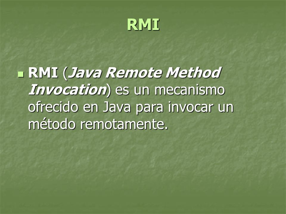 RMI RMI (Java Remote Method Invocation) es un mecanismo ofrecido en Java para invocar un método remotamente. RMI (Java Remote Method Invocation) es un