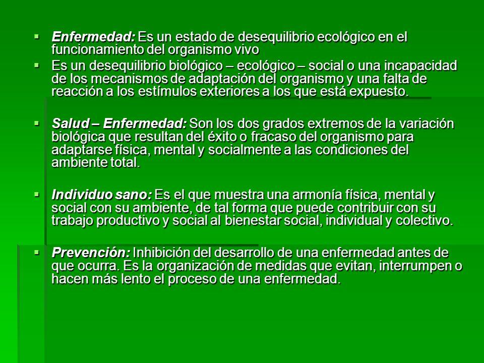Enfermedad: Es un estado de desequilibrio ecológico en el funcionamiento del organismo vivo Enfermedad: Es un estado de desequilibrio ecológico en el
