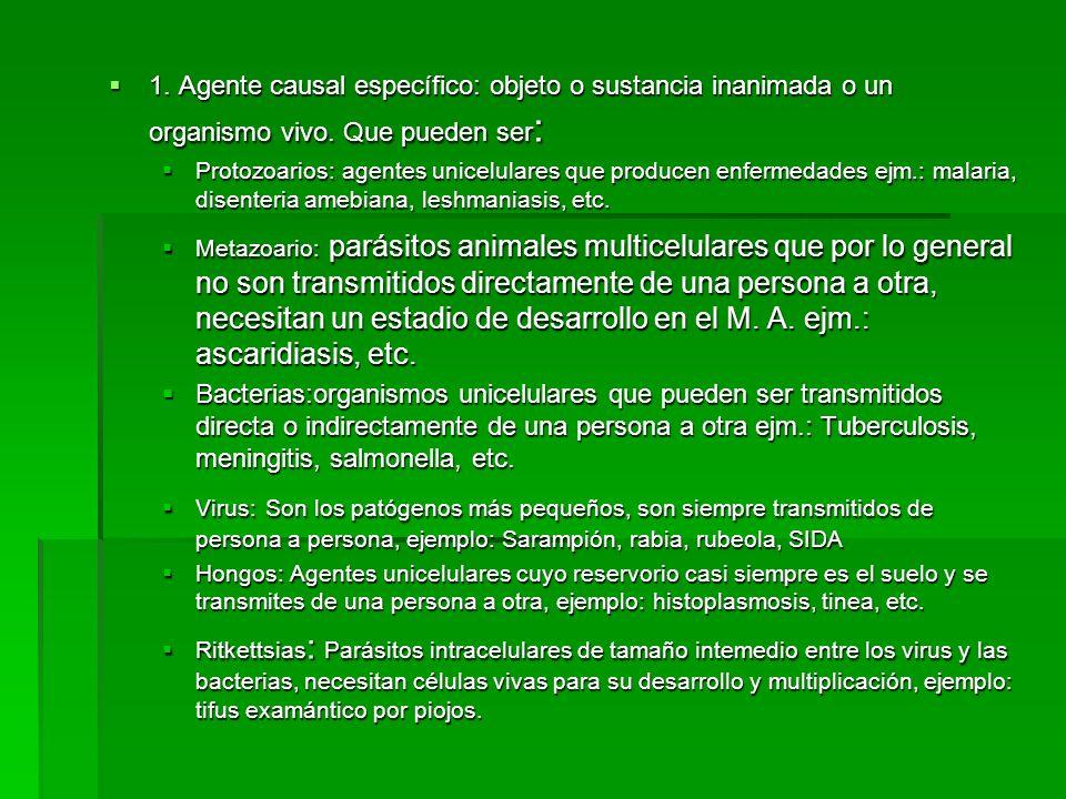 1. Agente causal específico: objeto o sustancia inanimada o un organismo vivo. Que pueden ser : 1. Agente causal específico: objeto o sustancia inanim