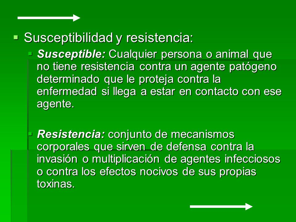 Susceptibilidad y resistencia: Susceptibilidad y resistencia: Susceptible: Cualquier persona o animal que no tiene resistencia contra un agente patóge