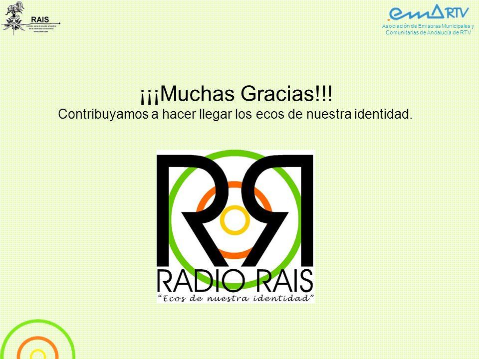 ¡¡¡Muchas Gracias!!! Contribuyamos a hacer llegar los ecos de nuestra identidad. Asociación de Emisoras Municipales y Comunitarias de Andalucía de RTV