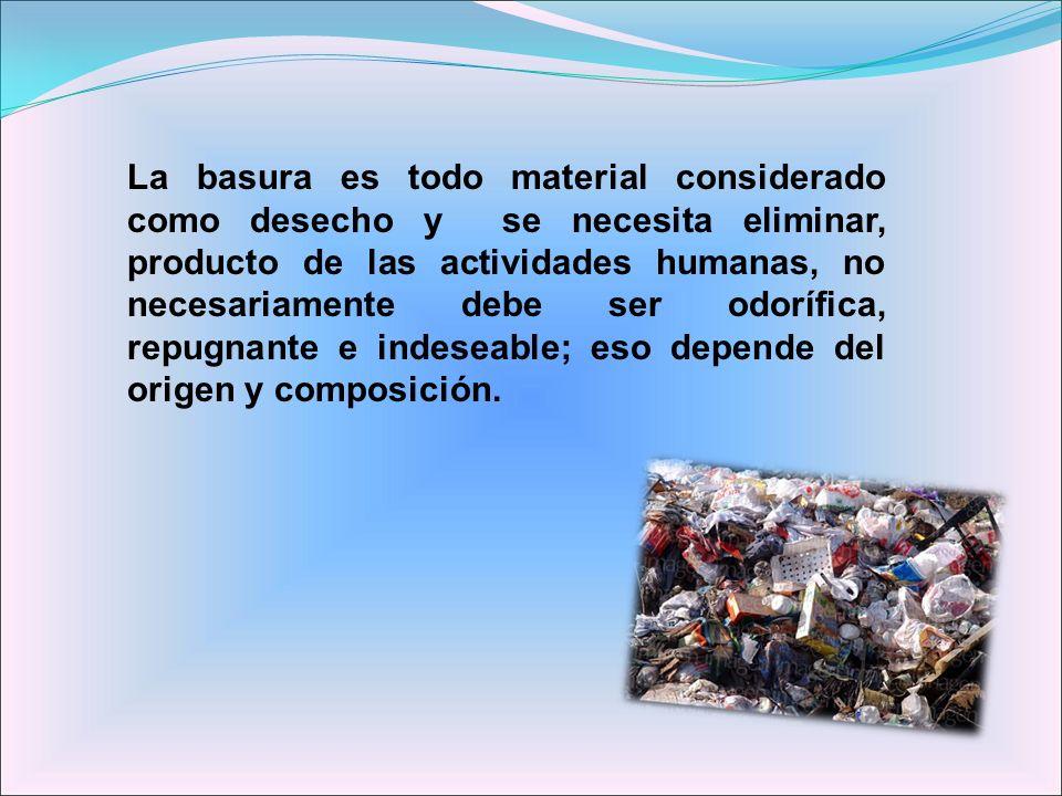 La basura es todo material considerado como desecho y se necesita eliminar, producto de las actividades humanas, no necesariamente debe ser odorífica,