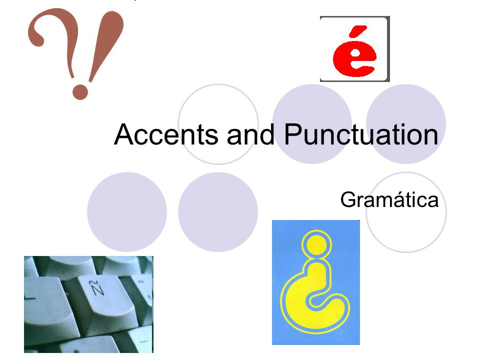 Accents Lets begin… In Spanish, an accent mark is sometimes needed over a vowel (á, é, í, ó, ú), usually to show which syllable is stressed.