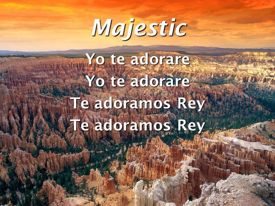Majestic Yo te adorare Te adoramos Rey