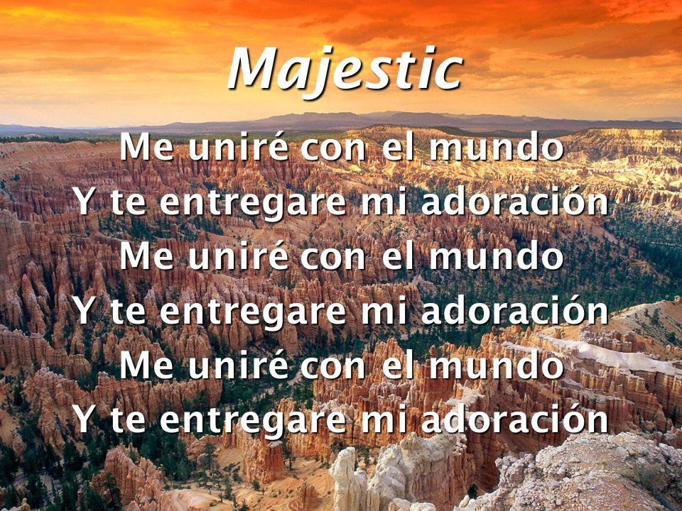 Majestic Me uniré con el mundo Y te entregare mi adoración Me uniré con el mundo Y te entregare mi adoración Me uniré con el mundo Y te entregare mi a