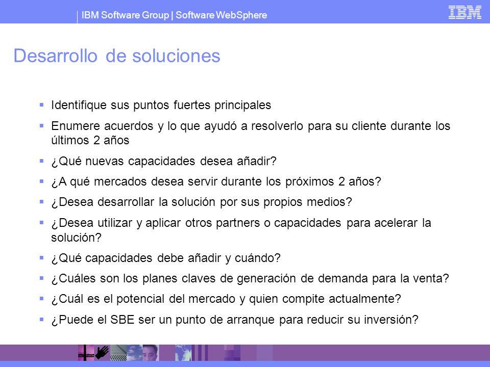 IBM Software Group   Software WebSphere Desarrollo de soluciones Identifique sus puntos fuertes principales Enumere acuerdos y lo que ayudó a resolver
