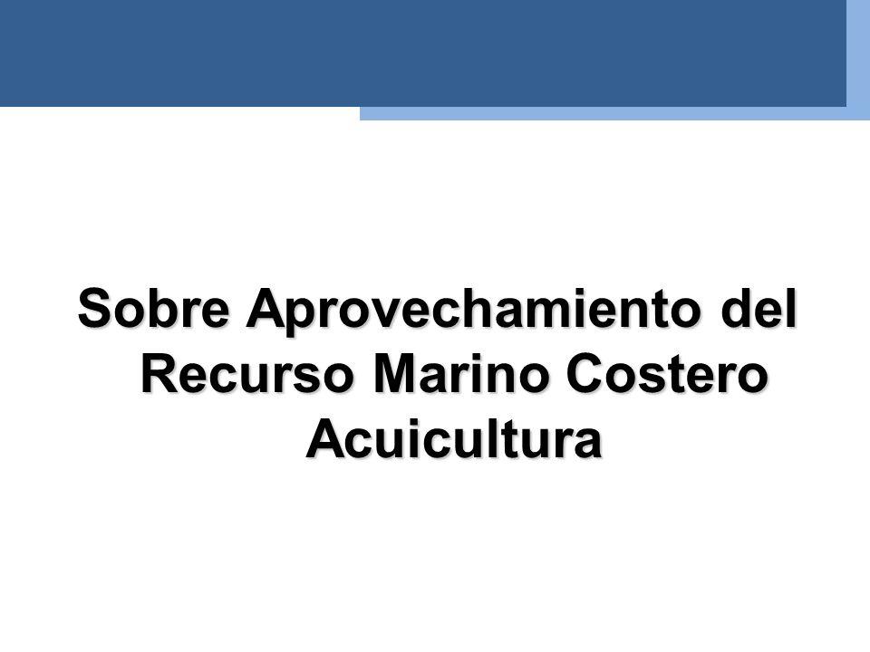 Sobre Aprovechamiento del Recurso Marino Costero Acuicultura