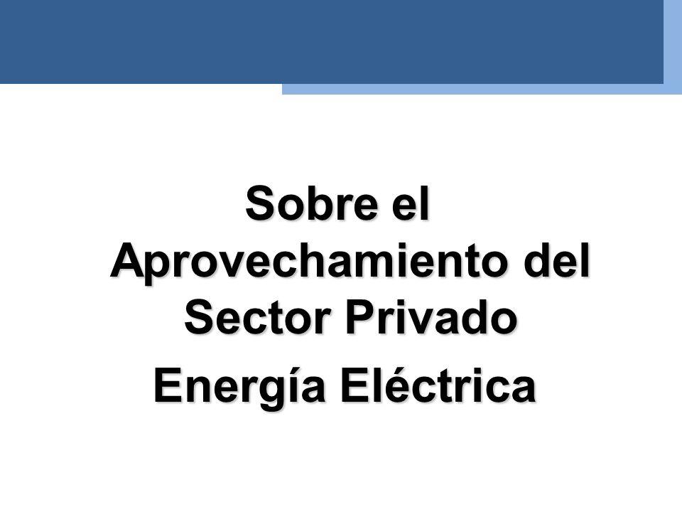 Sobre el Aprovechamiento del Sector Privado Energía Eléctrica Energía Eléctrica