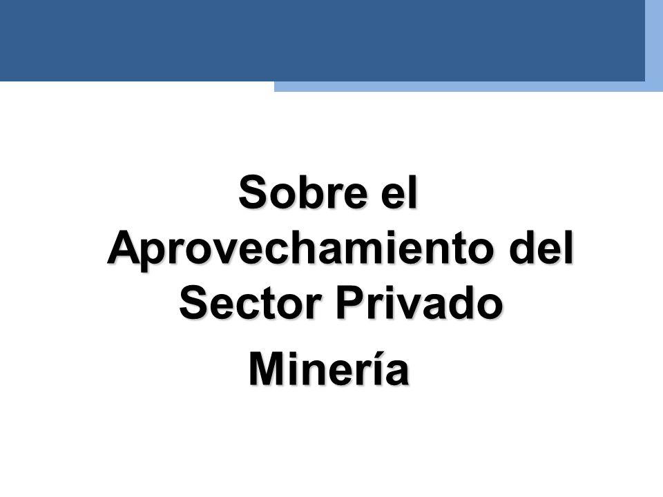 Sobre el Aprovechamiento del Sector Privado Minería