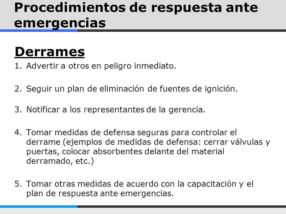 Procedimientos de respuesta ante emergencias Derrames 1.Advertir a otros en peligro inmediato. 2.Seguir un plan de eliminación de fuentes de ignición.