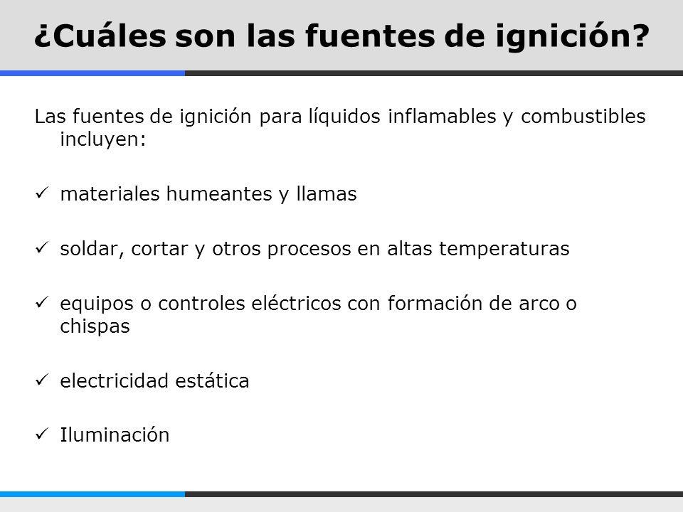¿Cuáles son las fuentes de ignición? Las fuentes de ignición para líquidos inflamables y combustibles incluyen: materiales humeantes y llamas soldar,