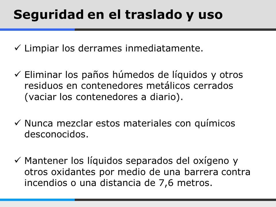 Seguridad en el traslado y uso Limpiar los derrames inmediatamente. Eliminar los paños húmedos de líquidos y otros residuos en contenedores metálicos