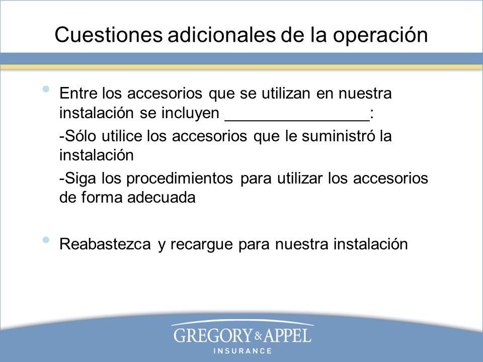Cuestiones adicionales de la operación Entre los accesorios que se utilizan en nuestra instalación se incluyen ________________: -Sólo utilice los acc