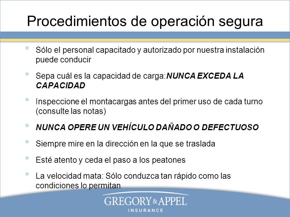 Procedimientos de operación segura Sólo el personal capacitado y autorizado por nuestra instalación puede conducir Sepa cuál es la capacidad de carga: