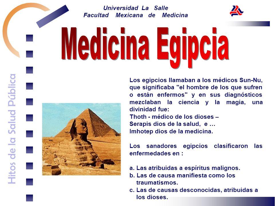 Hitos de la Salud Pública Universidad La Salle Facultad Mexicana de Medicina Los egipcios llamaban a los médicos Sun-Nu, que significaba