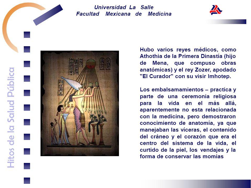 Hitos de la Salud Pública Universidad La Salle Facultad Mexicana de Medicina Hubo varios reyes médicos, como Athothia de la Primera Dinastía (hijo de